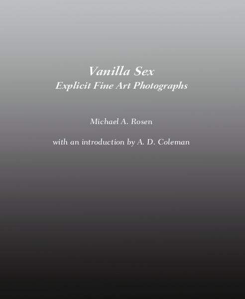 Vanilla Sex Explicit Fine Art Photographs by Rosen, Michael A., Rosen, Michael A.